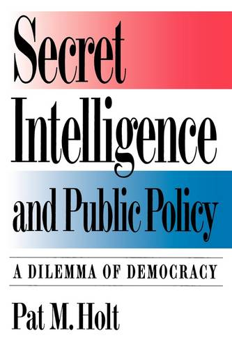 Secret Intelligence and Public Policy: A Dilemma of Democracy (Paperback)
