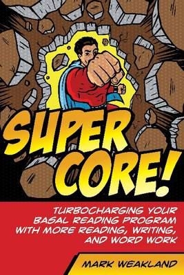 Super Core!: Turbocharging Your Basal Reading Program With More Reading, Writing, and Word Work (Paperback)