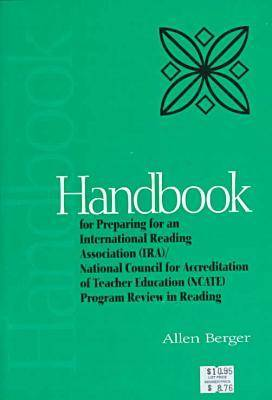 Handbook for Preparing for an International Reading Association (IRA)/National Council for Accreditation of Teacher Education (Ncate) Program Review in Reading (Book)