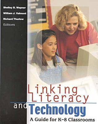 Linking Literacy and Technology: A Guide for K-8 Classrooms (Paperback)