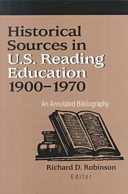 Historical Sources in Us Reading Education 1900-1970: An Annotated Bibliography (Paperback)