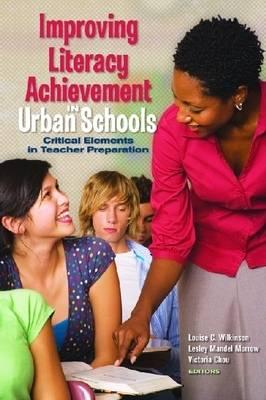 Improving Literacy Achievement in Urban Schools: Critical Elements in Teacher Preparation (Paperback)