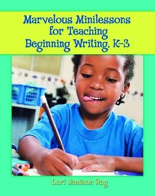 Marvelous Minilessons for Teaching Beginning Writing, K-3 (Paperback)