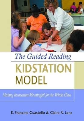 The Guided Reading Kidstation Model: Making Instruction Meaningful for the Whole Class (Paperback)
