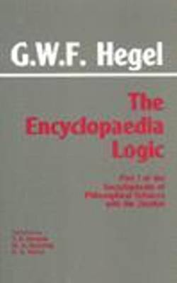 The Encyclopaedia Logic: Part I of the Encyclopaedia of the Philosophical Sciences with the Zustze (Paperback)