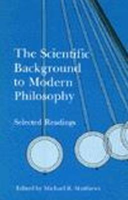 The Scientific Background to Modern Philosophy: Selected Readings (Paperback)