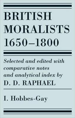 British Moralists: 1650-1800 (Volumes 1): Volume I: Hobbes - Gay (Paperback)