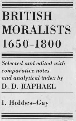 British Moralists: 1650-1800 (Volumes 1 and 2): Set of Two Volumes: Volume I, Hobbes - Gay and Volume II, Hume - Bentham (Paperback)