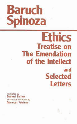 Ethics: with The Treatise on the Emendation of the Intellect and Selected Letters (Paperback)