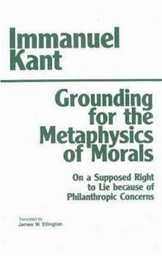 Grounding for the Metaphysics of Morals: with On a Supposed Right to Lie because of Philanthropic Concerns (Paperback)