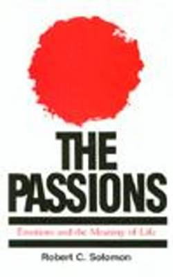 The Passions: Emotions and the Meaning of Life (Paperback)
