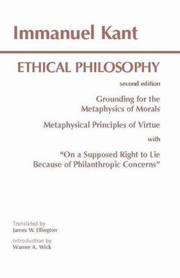 "Kant: Ethical Philosophy: Grounding for the Metaphysics of Morals, and, Metaphysical Principles of Virtue, with, ""On a Supposed Right to Lie Because of Philanthropic Concerns"" (Hardback)"