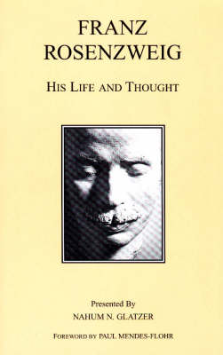 Franz Rosenzweig: His Life and Thought (Paperback)