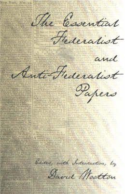 The Essential Federalist and Anti-Federalist Papers (Hardback)