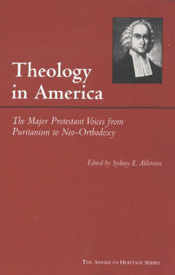 Theology in America: The Major Protestant Voices from Puritanism to Neo-Orthodoxy - AMERICAN HERITAGE (Hardback)