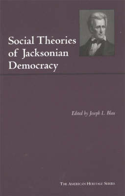 Social Theories of Jacksonian Democracy: Representative Writings of the Period 1825-1850 (Hardback)