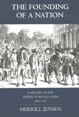 The Founding of a Nation: A History of the American Revolution, 1763-1776 (Hardback)