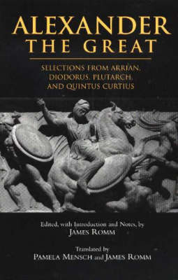 Alexander The Great: Selections from Arrian, Diodorus, Plutarch, and Quintus Curtius (Hardback)