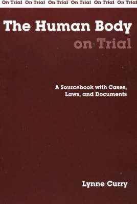 The Human Body on Trial: A Sourcebook with Cases, Laws, and Documents - On Trial (Paperback)