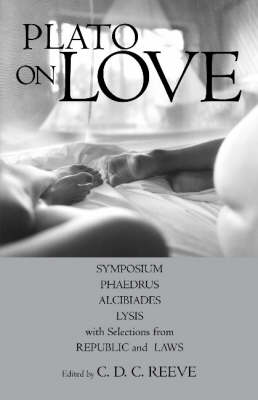 Plato on Love: Lysis, Symposium, Phaedrus, Alcibiades, with Selections from Republic and Laws (Paperback)