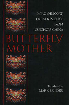 Butterfly Mother: Miao (Hmong) Creation Epics from Guizhou, China (Paperback)