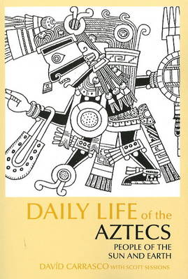 Daily Life of the Aztecs: People of the Sun and Earth - The Daily Life Through History series (Paperback)