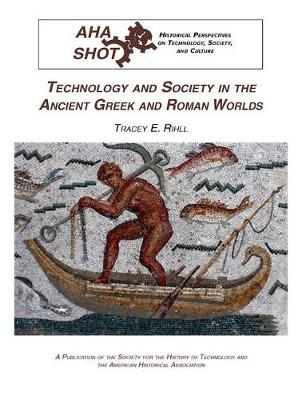 Technology and Society in the Ancient Greek and Roman Worlds - Historical Perspectives on Technology, Society, and Culture Nr. 10 (Paperback)