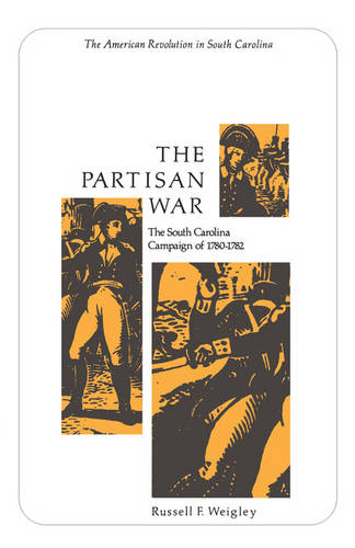 The Partisan War: The South Carolina Campaign of 1780-1782 (Paperback)