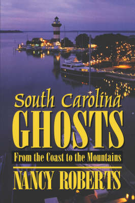 South Carolina Ghosts: From the Coast to the Mountains (Paperback)