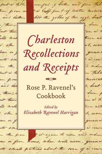 Charleston Recollections and Receipts: Rose P. Ravenel's Cookbook (Paperback)
