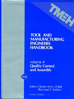 Tool and Manufacturing Engineers' Handbook v. 4; Quality Control and Assembly (Hardback)