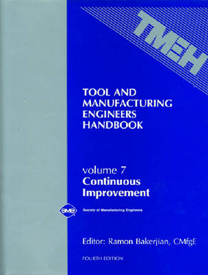 Tool and Manufacturing Engineers' Handbook: Continuous Improvement v. 7 (Hardback)