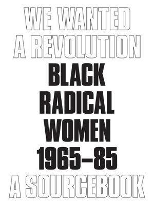 We Wanted a Revolution: Black Radical Women, 1965-85: A Sourcebook (Paperback)