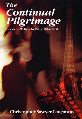 The Continual Pilgrimage: American Writers in Paris, 1944-1960 (Paperback)