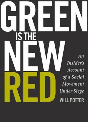 Green Is the New Red: An Insider's Account of a Social Movement Under Siege (Paperback)