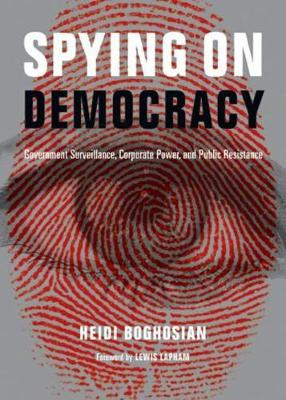 Spying on Democracy: Government Surveillance, Corporate Power and Public Resistance (Paperback)