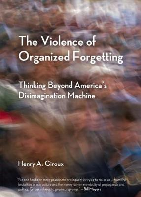 The Violence of Organized Forgetting: Thinking Beyond America's Disimagination Machine - City Lights Open Media (Paperback)