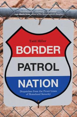 Border Patrol Nation: Dispatches from the Front Lines of Homeland Security - City Lights Open Media (Paperback)