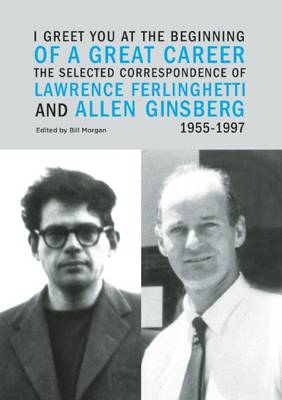 I Greet You at the Beginning of a Great Career: The Selected Correspondence of Lawrence Ferlinghetti and Allen Ginsberg, 1955-1997 (Paperback)