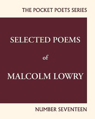 Selected Poems of Malcolm Lowry: City Lights Pocket Poets Number 17 (Paperback)