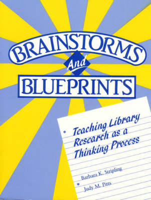 Brainstorms and Blueprints: Teaching Library Research as a Thinking Process (Paperback)