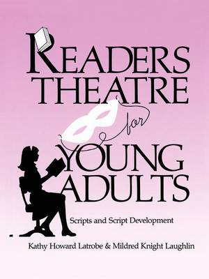 Readers Theatre For Young Adults: Scripts and Script Development - Readers Theatre (Paperback)