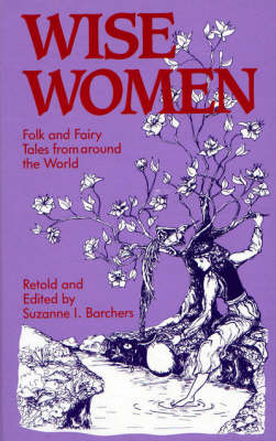 Wise Women: Folk and Fairy Tales from Around the World (Hardback)