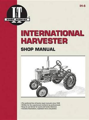 International Harvester Shop Manual - I & T Shop Service Manuals (Paperback)