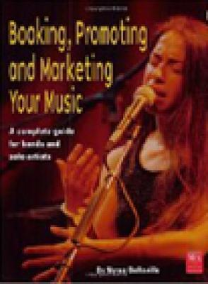 Booking, Promoting and Marketing Your Music (Paperback)