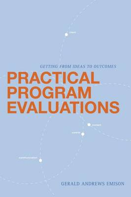 Practical Program Evaluations: Getting from Ideas to Outcomes (Paperback)