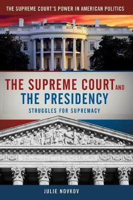 The Supreme Court and the Presidency: Struggles for Supremacy - The Supreme Court's Power in American Politics (Hardback)