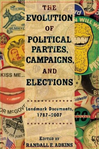 The Evolution of Political Parties, Campaigns, and Elections: Landmark Documents, 1787-2007 (Paperback)