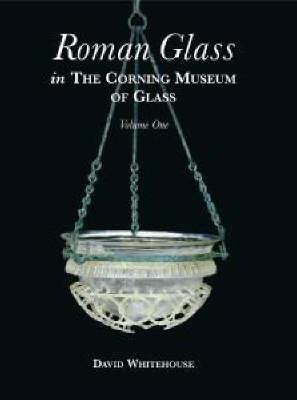 Roman Glass in the Corning Museum of Glass: v. 1 (Hardback)