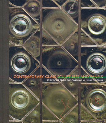 Contemporary Glass Sculptures and Panels: Selections from the Corning Museum of Glass (Hardback)
